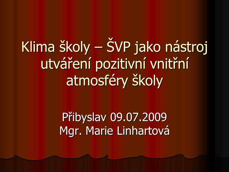 Klima školy – ŠVP jako nástroj utváření pozitivní vnitřní atmosféry školy Přibyslav 09.07.2009 Mgr. Marie Linhartová