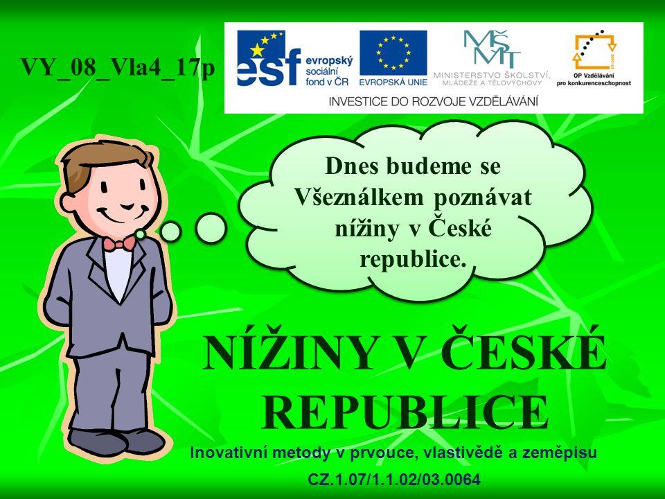NÍŽINY V ČESKÉ REPUBLICE Dnes budeme se Všeználkem poznávat nížiny v České republice. VY_08_Vla4_17p Inovativní metody v prvouce, vlastivědě a zeměpis