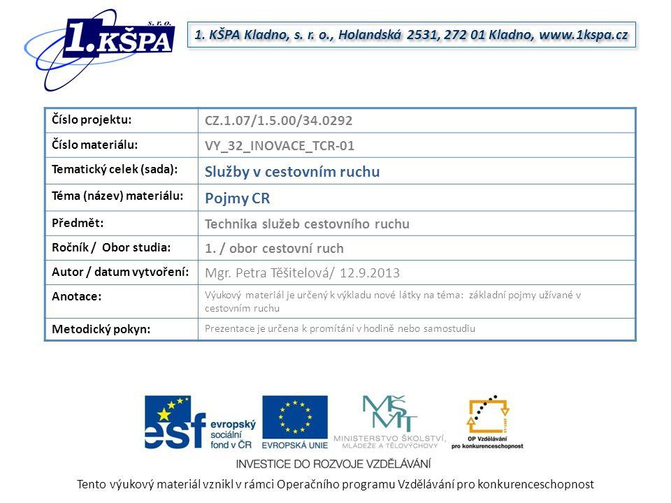 Tento výukový materiál vznikl v rámci Operačního programu Vzdělávání pro konkurenceschopnost 1. KŠPA Kladno, s. r. o., Holandská 2531, 272 01 Kladno,