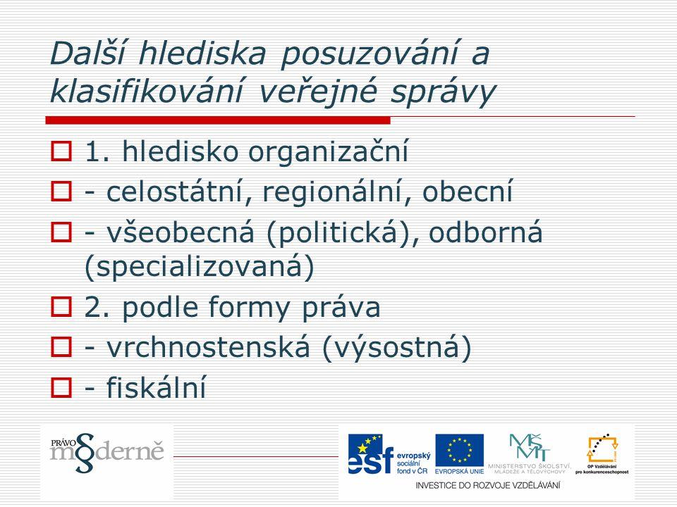 Další hlediska posuzování a klasifikování veřejné správy  1. hledisko organizační  - celostátní, regionální, obecní  - všeobecná (politická), odbor