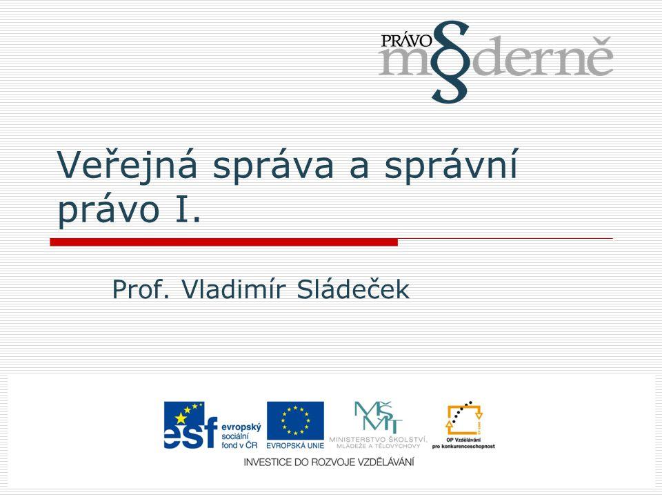Veřejná správa a správní právo I. Prof. Vladimír Sládeček