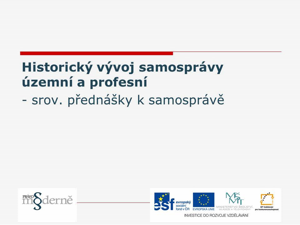 Historický vývoj samosprávy územní a profesní - srov. přednášky k samosprávě