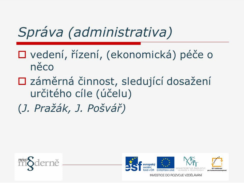 Správa (administrativa)  vedení, řízení, (ekonomická) péče o něco  záměrná činnost, sledující dosažení určitého cíle (účelu) (J. Pražák, J. Pošvář)