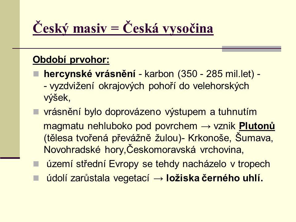 Český masiv = Česká vysočina Období prvohor: hercynské vrásnění - karbon (350 - 285 mil.let) - - vyzdvižení okrajových pohoří do velehorských výšek, v