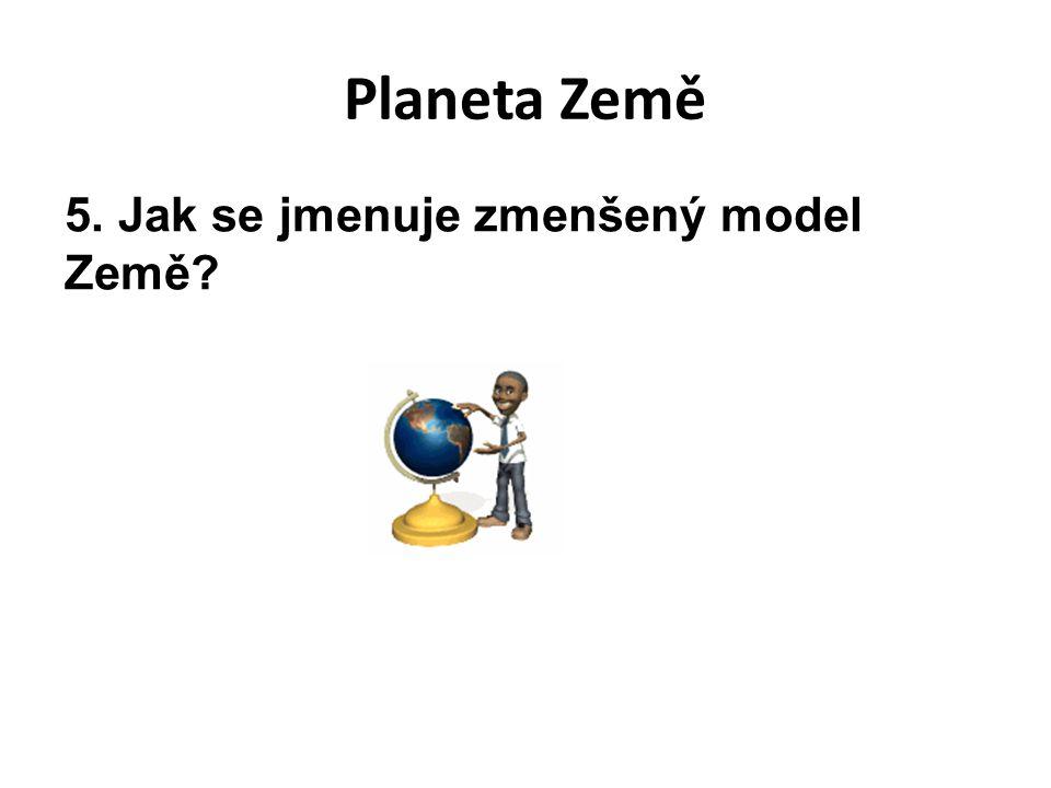 Planeta Země 5. Jak se jmenuje zmenšený model Země?