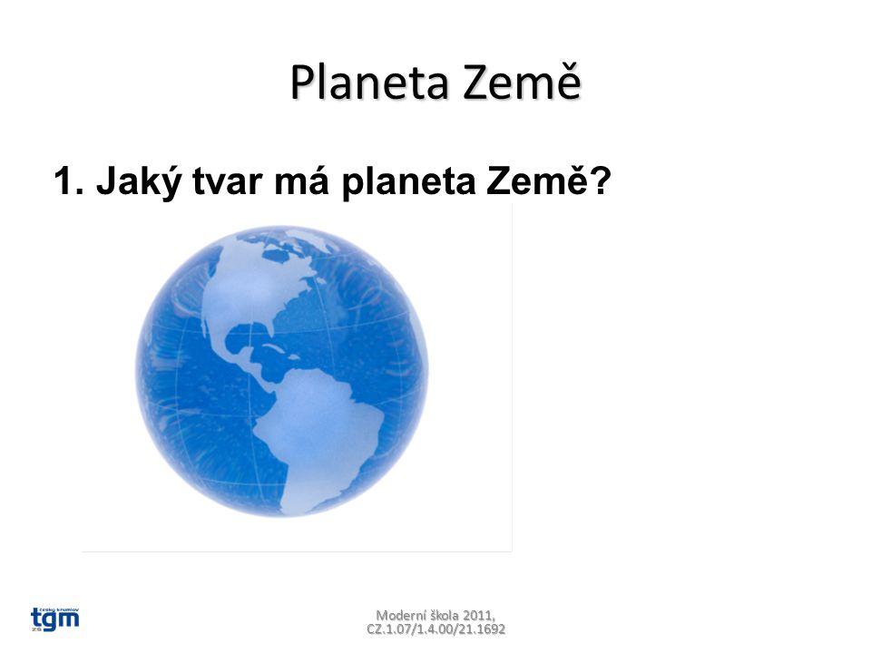 Planeta Země 1.Jaký tvar má planeta Země? Moderní škola 2011, CZ.1.07/1.4.00/21.1692