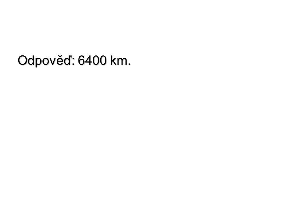 Odpověď: 6400 km.