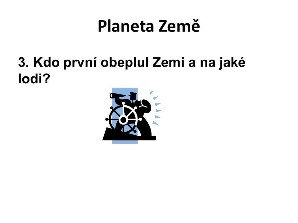 Planeta Země 3. Kdo první obeplul Zemi a na jaké lodi?