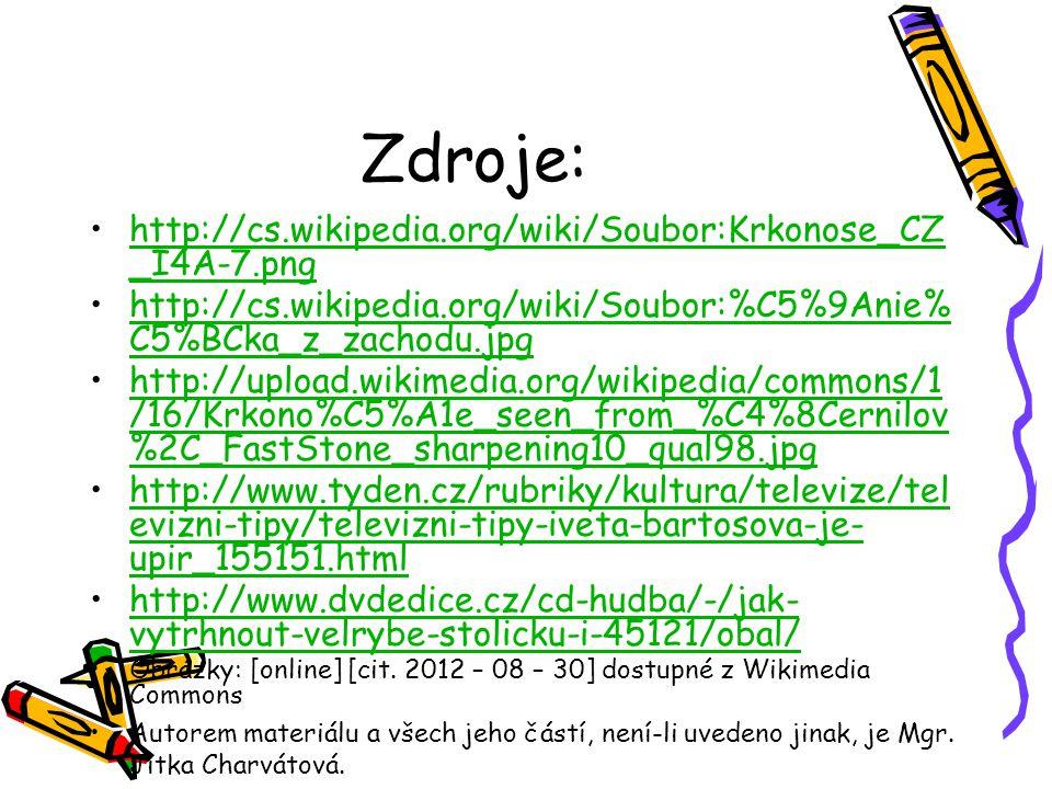 Zdroje: http://cs.wikipedia.org/wiki/Soubor:Krkonose_CZ _I4A-7.pnghttp://cs.wikipedia.org/wiki/Soubor:Krkonose_CZ _I4A-7.png http://cs.wikipedia.org/wiki/Soubor:%C5%9Anie% C5%BCka_z_zachodu.jpghttp://cs.wikipedia.org/wiki/Soubor:%C5%9Anie% C5%BCka_z_zachodu.jpg http://upload.wikimedia.org/wikipedia/commons/1 /16/Krkono%C5%A1e_seen_from_%C4%8Cernilov %2C_FastStone_sharpening10_qual98.jpghttp://upload.wikimedia.org/wikipedia/commons/1 /16/Krkono%C5%A1e_seen_from_%C4%8Cernilov %2C_FastStone_sharpening10_qual98.jpg http://www.tyden.cz/rubriky/kultura/televize/tel evizni-tipy/televizni-tipy-iveta-bartosova-je- upir_155151.htmlhttp://www.tyden.cz/rubriky/kultura/televize/tel evizni-tipy/televizni-tipy-iveta-bartosova-je- upir_155151.html http://www.dvdedice.cz/cd-hudba/-/jak- vytrhnout-velrybe-stolicku-i-45121/obal/http://www.dvdedice.cz/cd-hudba/-/jak- vytrhnout-velrybe-stolicku-i-45121/obal/ Obrázky: [online] [cit.