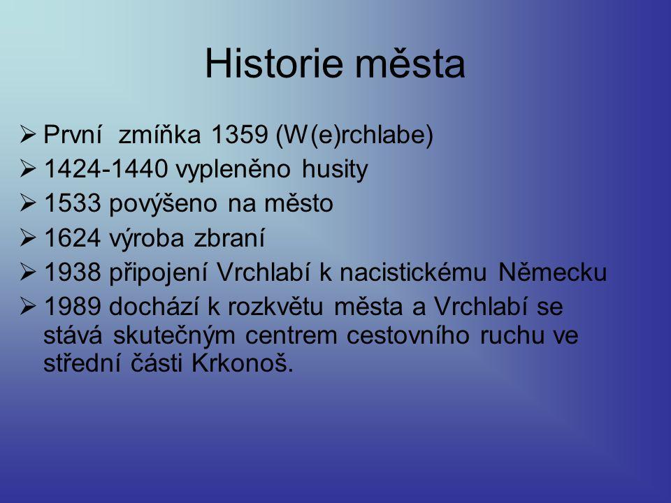Historie města  První zmíňka 1359 (W(e)rchlabe)  1424-1440 vypleněno husity  1533 povýšeno na město  1624 výroba zbraní  1938 připojení Vrchlabí