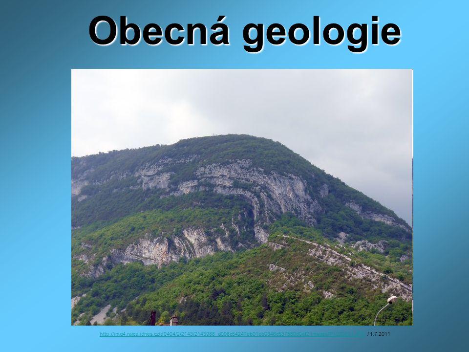 Obecná geologie http://img4.rajce.idnes.cz/d0404/2/2143/2143988_d098c54247eb01bb0346c537550d0ef2/images/P1020831.JPGhttp://img4.rajce.idnes.cz/d0404/2