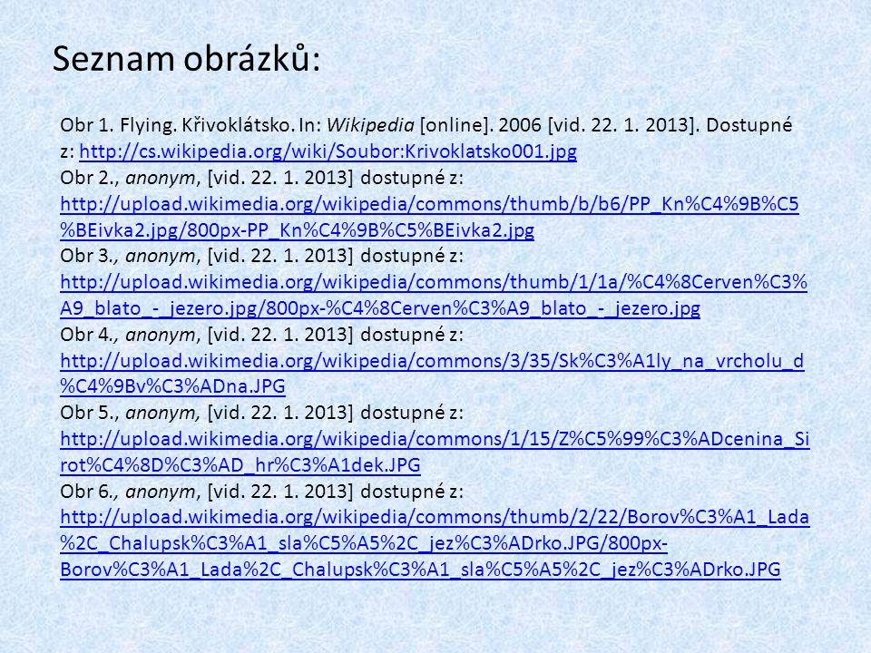 Seznam obrázků: Obr 1. Flying. Křivoklátsko. In: Wikipedia [online]. 2006 [vid. 22. 1. 2013]. Dostupné z: http://cs.wikipedia.org/wiki/Soubor:Krivokla