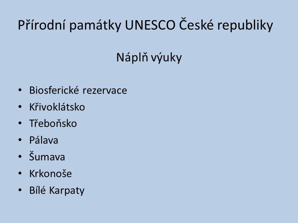 Náplň výuky Biosferické rezervace Křivoklátsko Třeboňsko Pálava Šumava Krkonoše Bílé Karpaty Přírodní památky UNESCO České republiky