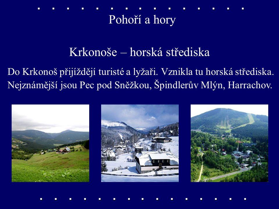 Pohoří a hory Krkonoše Nejvyšší pohoří v ČR s naší nejvyšší horou Sněžkou (1 602 m nad mořem). Ochrana přírody – Krkonošský národní park.