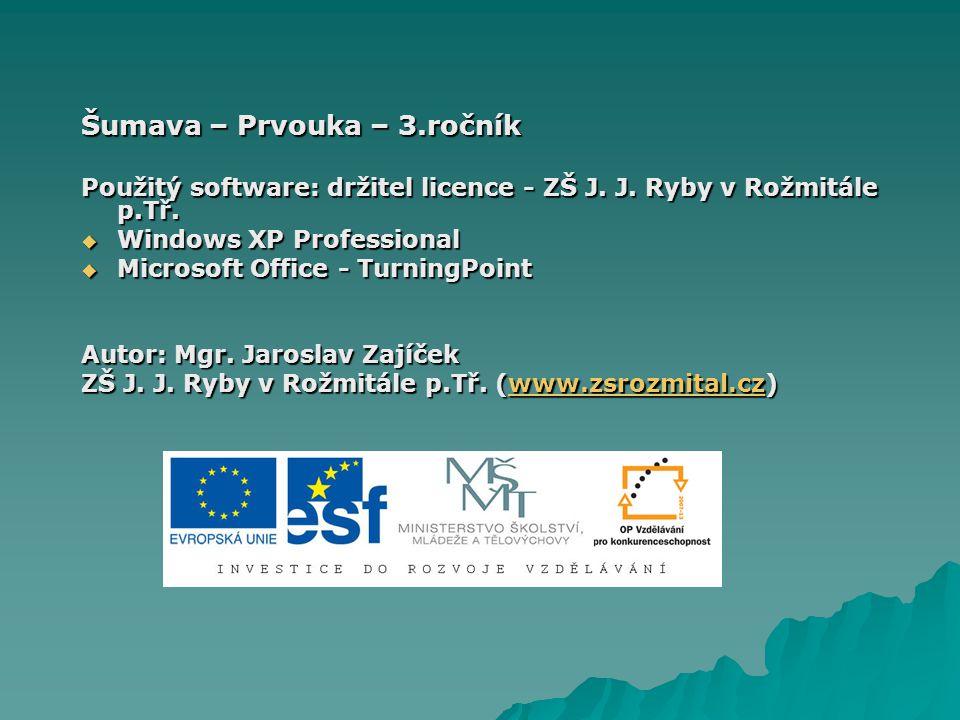 Šumava – Prvouka – 3.ročník Použitý software: držitel licence - ZŠ J.
