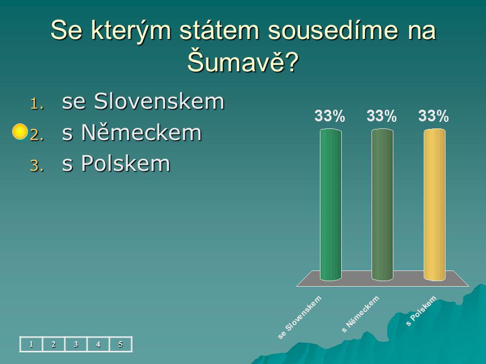 Se kterým státem sousedíme na Šumavě? 12345 1. se Slovenskem 2. s Německem 3. s Polskem