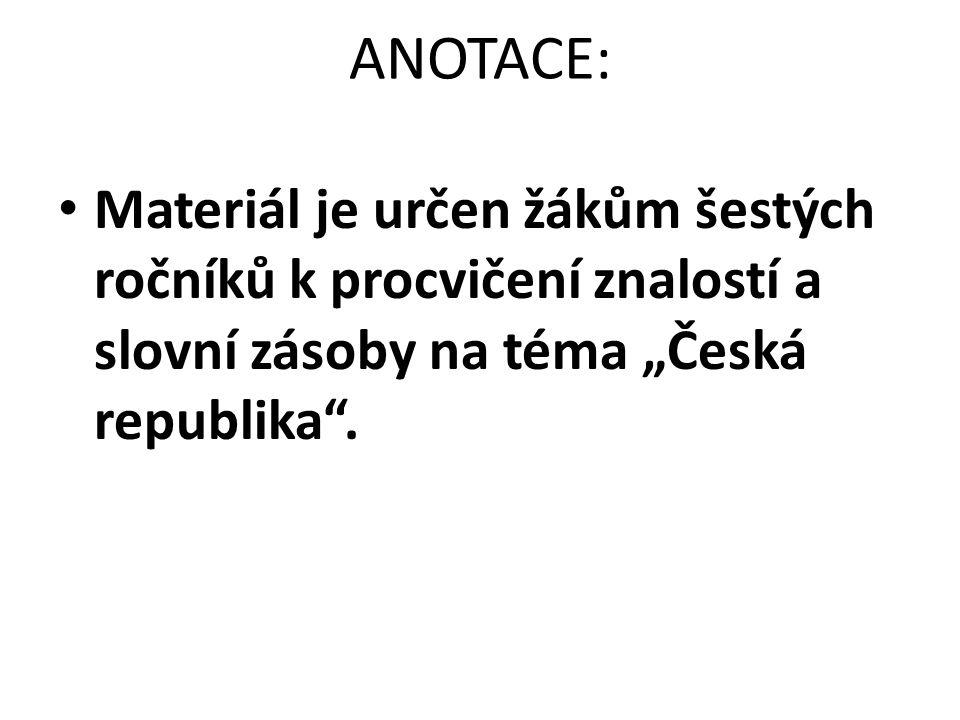 """ANOTACE: Materiál je určen žákům šestých ročníků k procvičení znalostí a slovní zásoby na téma """"Česká republika ."""