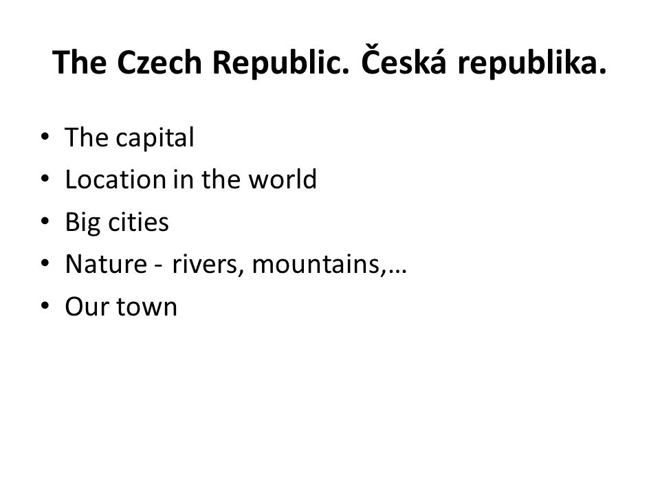 Location in the world.Poloha. The Czech Republic is in the middle Europe.