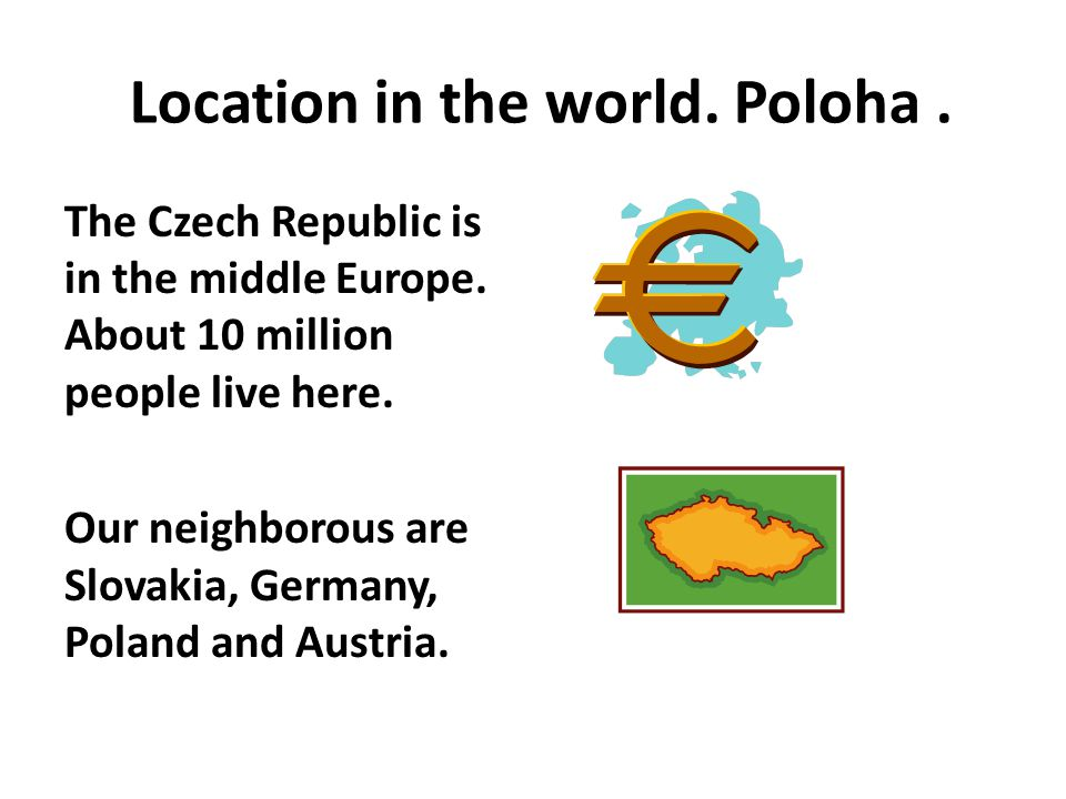 Location in the world. Poloha. The Czech Republic is in the middle Europe.