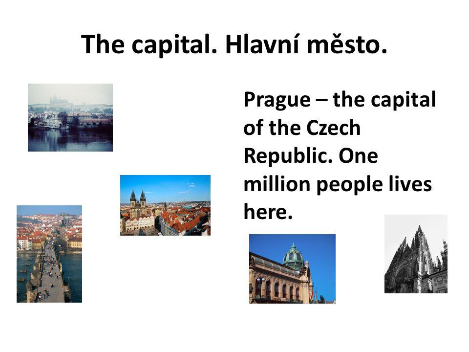 The capital. Hlavní město. Prague – the capital of the Czech Republic.
