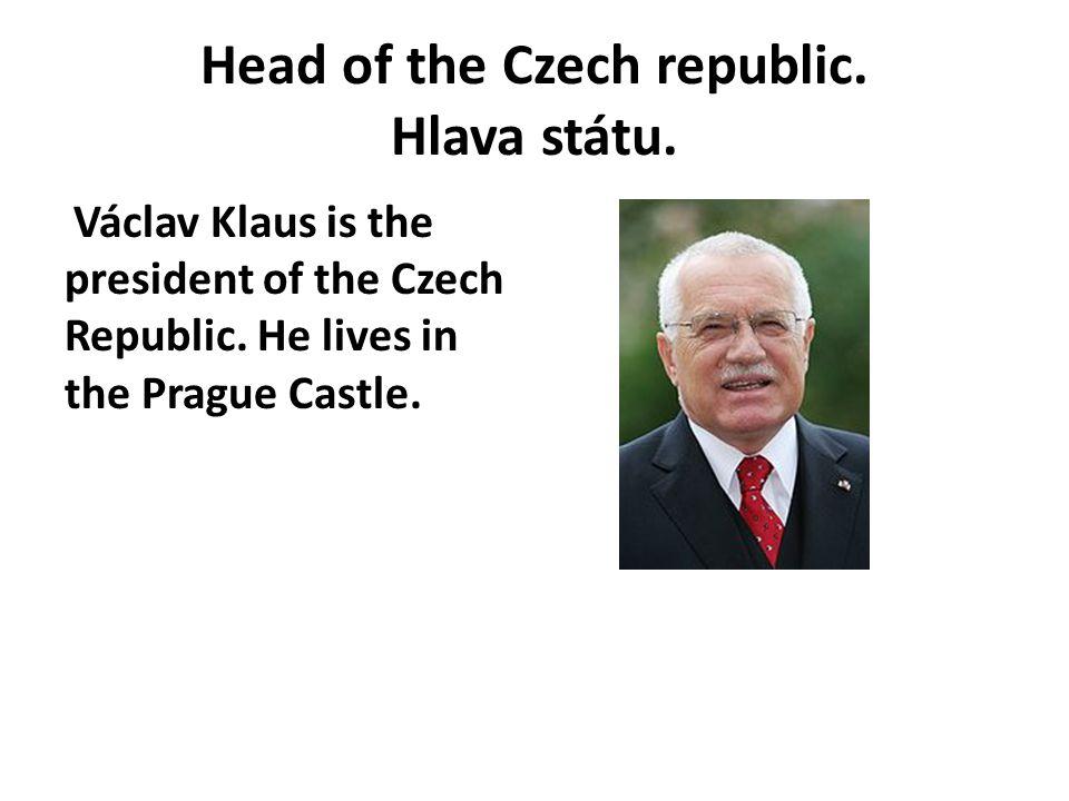 Head of the Czech republic. Hlava státu. Václav Klaus is the president of the Czech Republic.