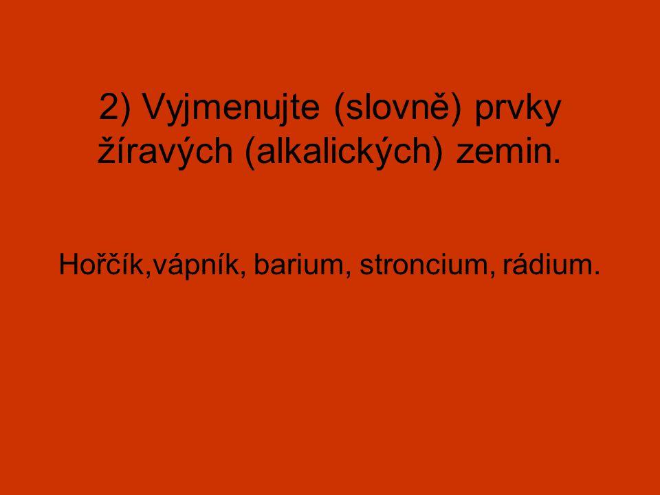 2) Vyjmenujte (slovně) prvky žíravých (alkalických) zemin.
