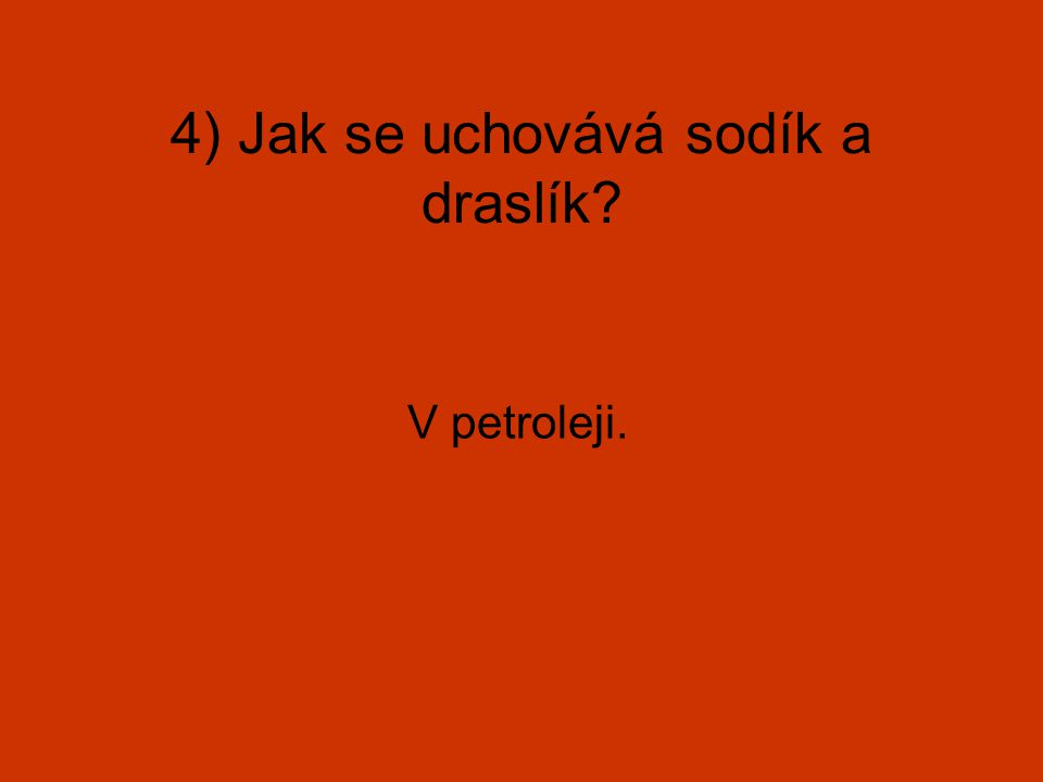 5) K čemu se sodík používá? Chladící médium v jaderných reaktorech, sodíkové výbojky.