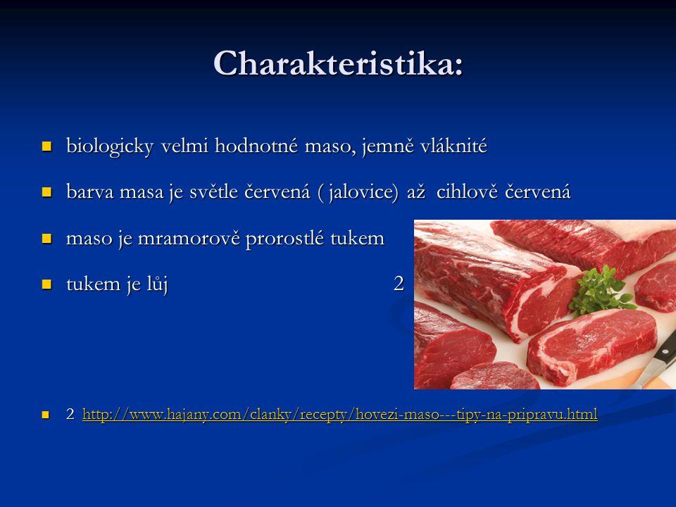 Charakteristika: biologicky velmi hodnotné maso, jemně vláknité biologicky velmi hodnotné maso, jemně vláknité barva masa je světle červená ( jalovice
