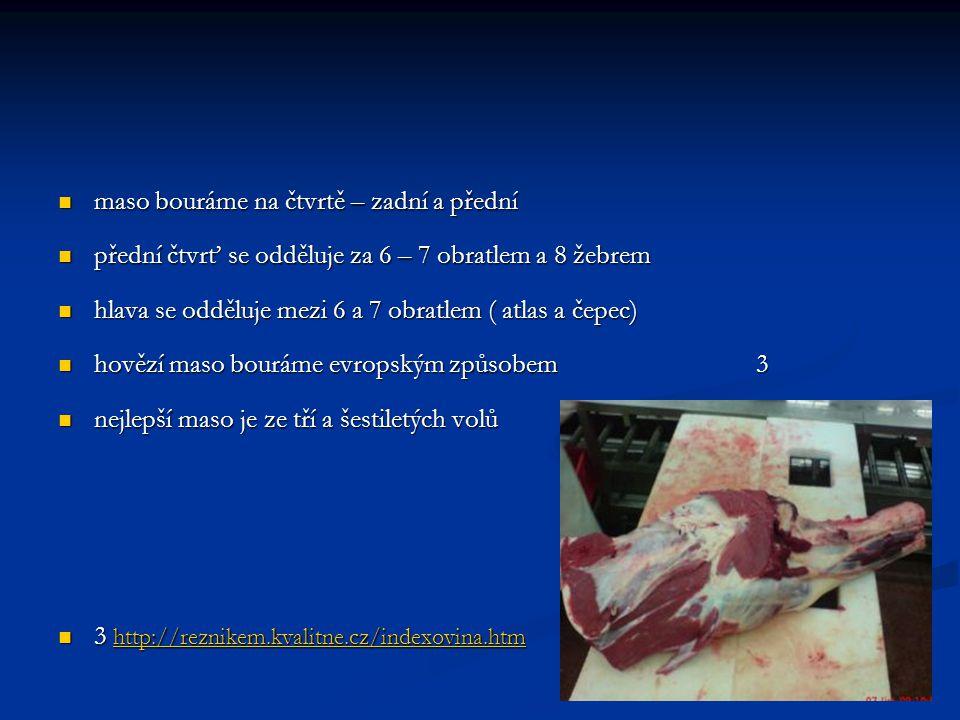 maso bouráme na čtvrtě – zadní a přední maso bouráme na čtvrtě – zadní a přední přední čtvrť se odděluje za 6 – 7 obratlem a 8 žebrem přední čtvrť se
