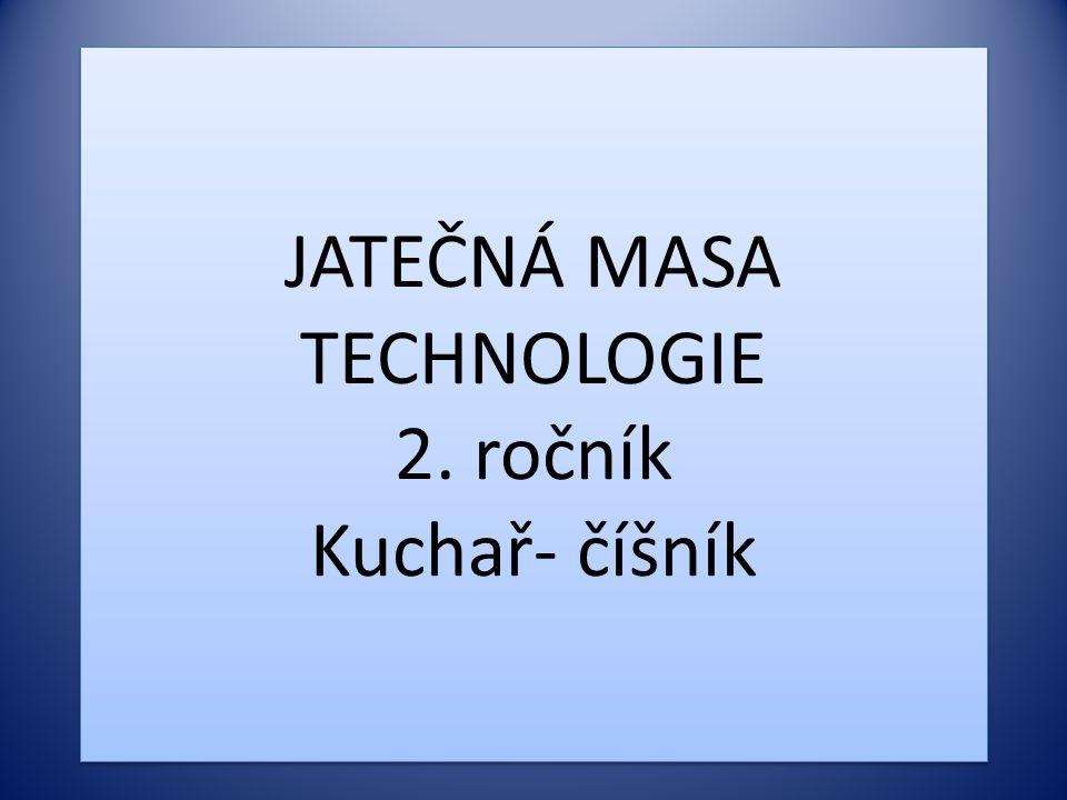 JATEČNÁ MASA TECHNOLOGIE 2. ročník Kuchař- číšník