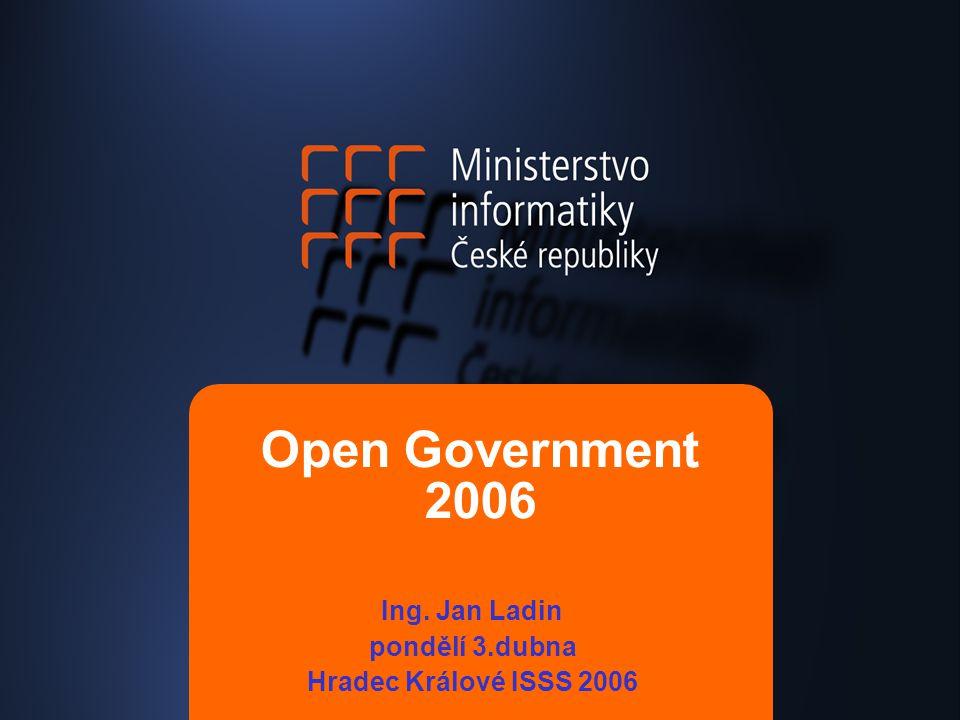 Open Government 2006 Ing. Jan Ladin pondělí 3.dubna Hradec Králové ISSS 2006