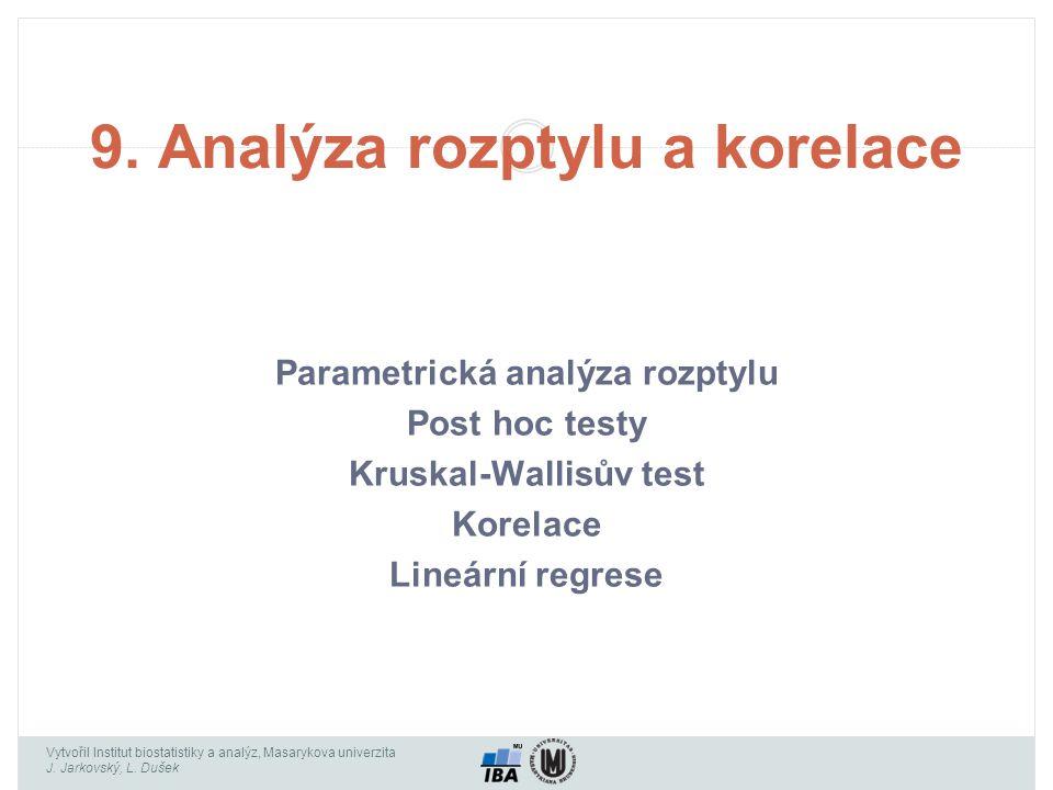 Vytvořil Institut biostatistiky a analýz, Masarykova univerzita J. Jarkovský, L. Dušek Parametrická analýza rozptylu Post hoc testy Kruskal-Wallisův t
