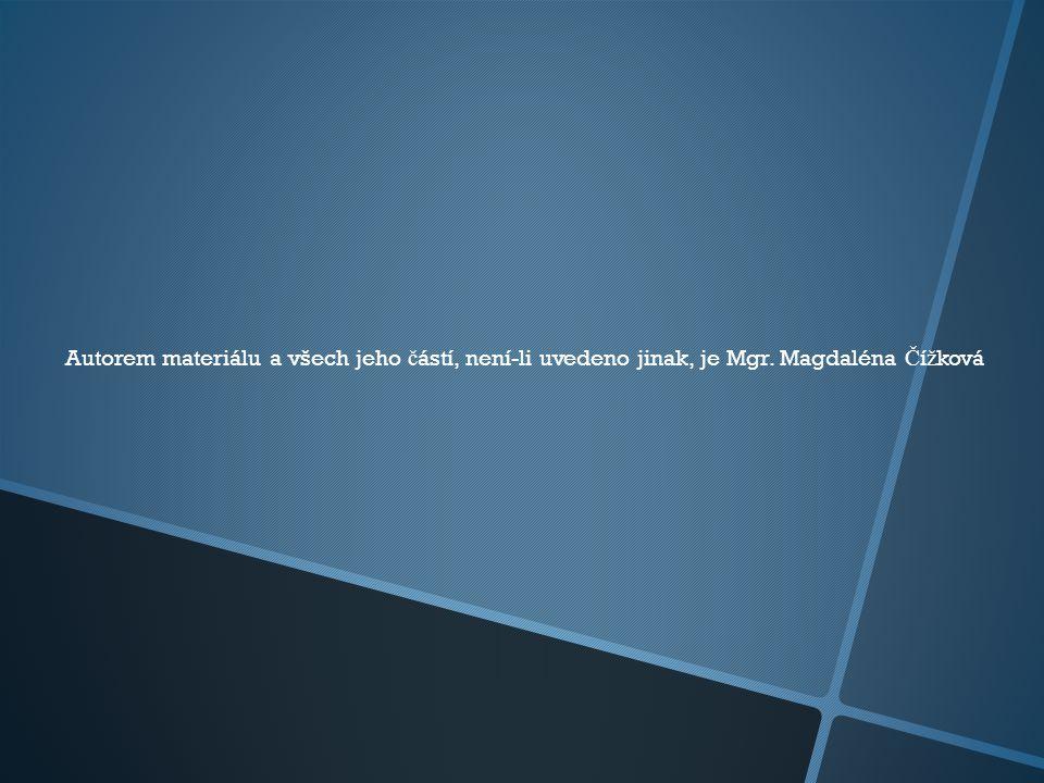 Autorem materiálu a všech jeho č ástí, není-li uvedeno jinak, je Mgr. Magdaléna Č í ž ková