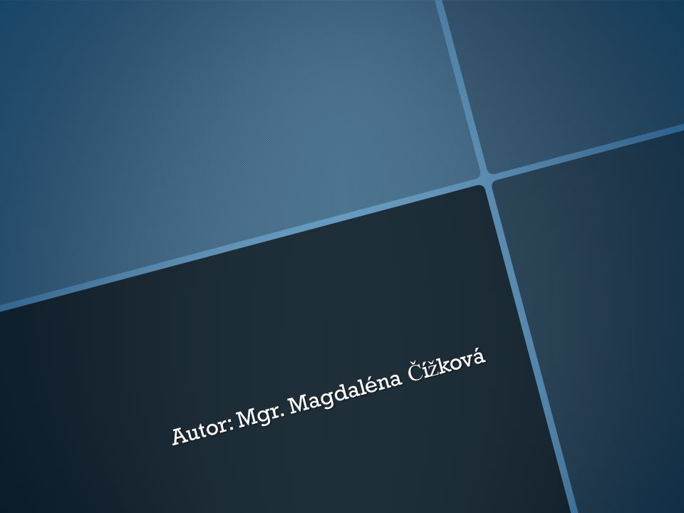 Autor: Mgr. Magdaléna Č í ž ková