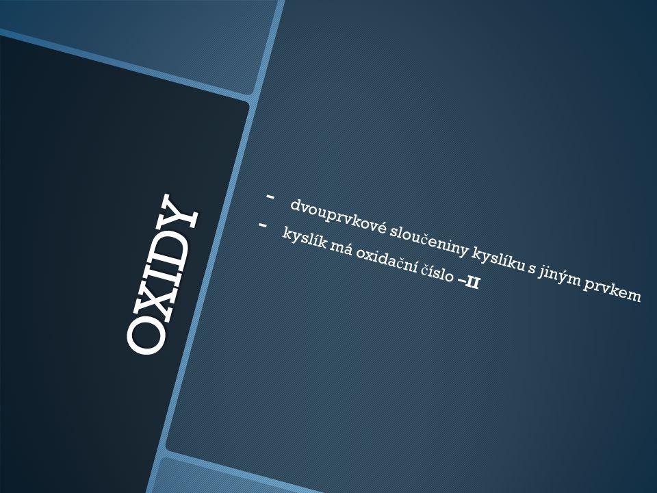 OXIDY - - dvouprvkové slou č eniny kyslíku s jiným prvkem - - kyslík má oxida č ní č íslo –II