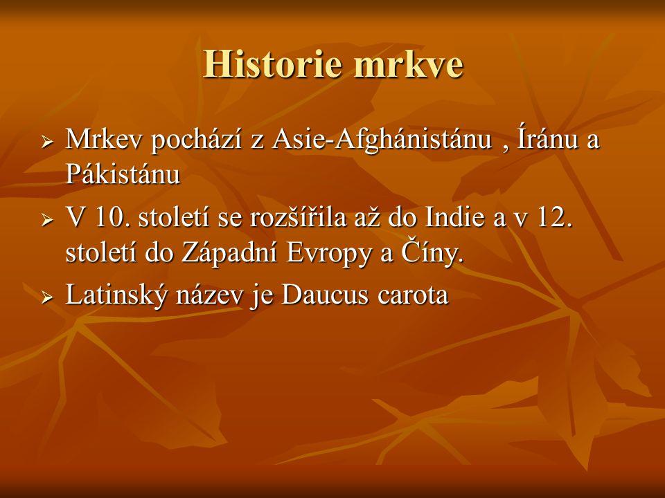 Historie mrkve  Mrkev pochází z Asie-Afghánistánu, Íránu a Pákistánu  V 10.