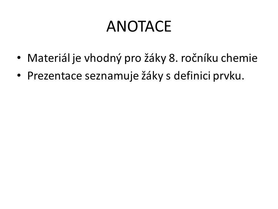 ANOTACE Materiál je vhodný pro žáky 8. ročníku chemie Prezentace seznamuje žáky s definici prvku.