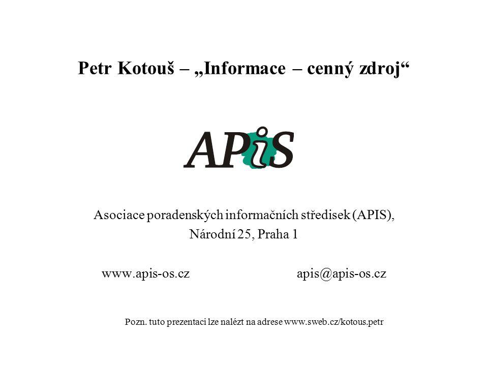 """Petr Kotouš – """"Informace – cenný zdroj"""" Asociace poradenských informačních středisek (APIS), Národní 25, Praha 1 www.apis-os.czapis@apis-os.cz Pozn. t"""