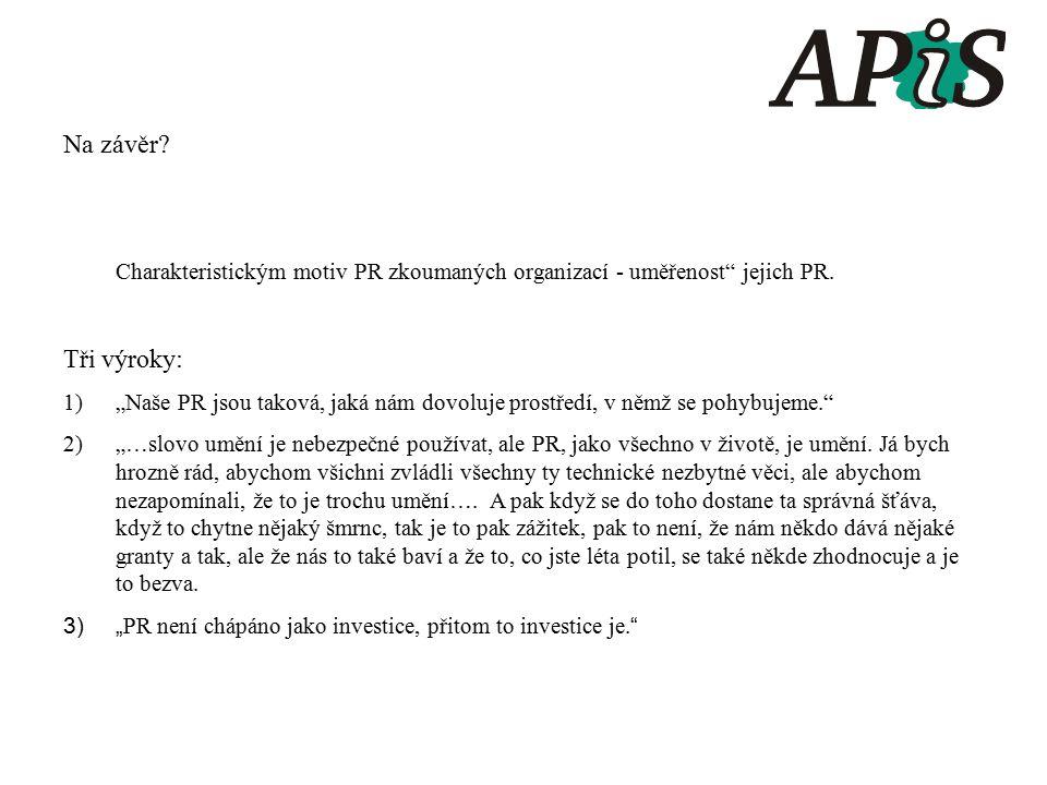 Na závěr. Charakteristickým motiv PR zkoumaných organizací - uměřenost jejich PR.