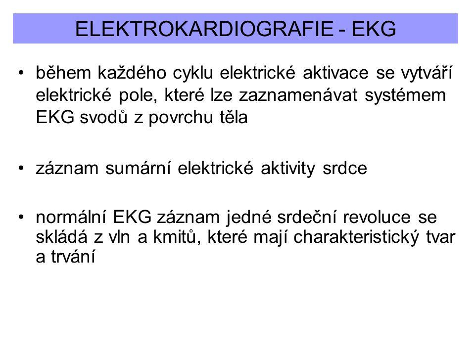 ELEKTROKARDIOGRAFIE - EKG během každého cyklu elektrické aktivace se vytváří elektrické pole, které lze zaznamenávat systémem EKG svodů z povrchu těla záznam sumární elektrické aktivity srdce normální EKG záznam jedné srdeční revoluce se skládá z vln a kmitů, které mají charakteristický tvar a trvání