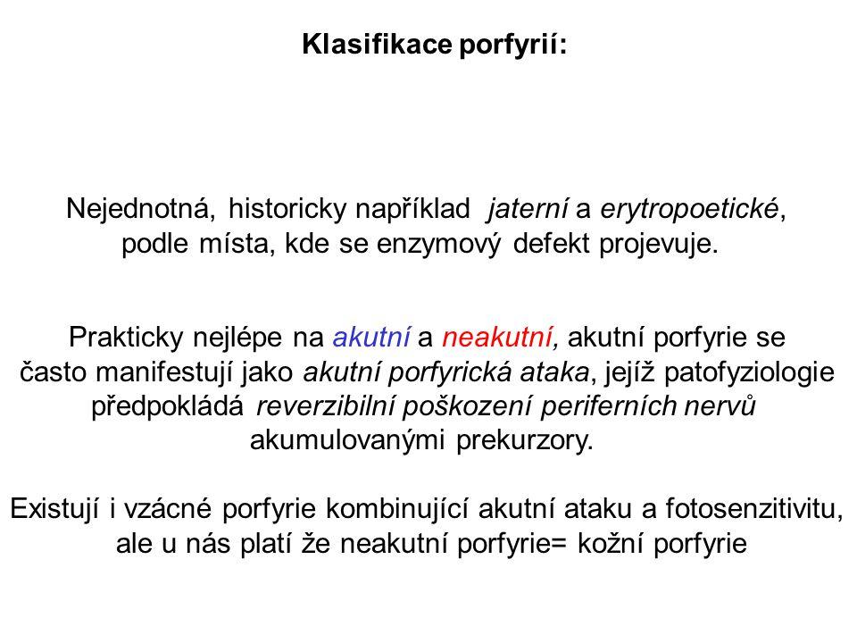 Klasifikace porfyrií: Nejednotná, historicky například jaterní a erytropoetické, podle místa, kde se enzymový defekt projevuje.