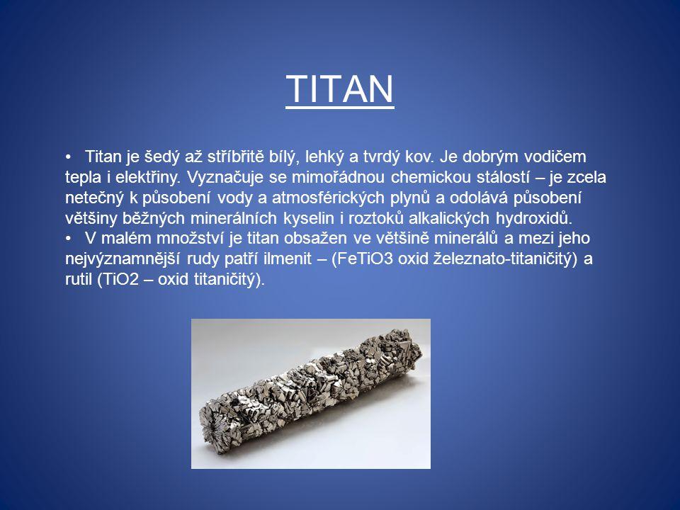 TITAN Titan je šedý až stříbřitě bílý, lehký a tvrdý kov. Je dobrým vodičem tepla i elektřiny. Vyznačuje se mimořádnou chemickou stálostí – je zcela n