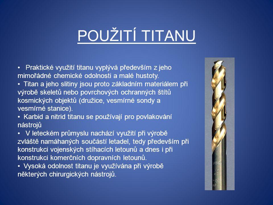 POUŽITÍ TITANU Praktické využití titanu vyplývá především z jeho mimořádné chemické odolnosti a malé hustoty. Titan a jeho slitiny jsou proto základní