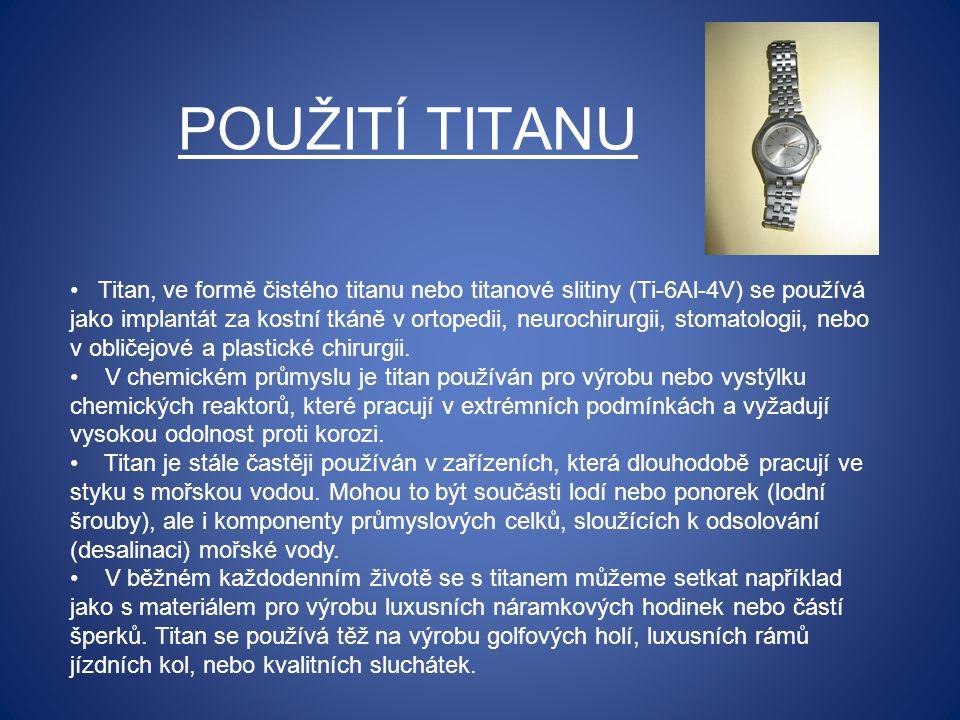 POUŽITÍ TITANU Titan, ve formě čistého titanu nebo titanové slitiny (Ti-6Al-4V) se používá jako implantát za kostní tkáně v ortopedii, neurochirurgii, stomatologii, nebo v obličejové a plastické chirurgii.