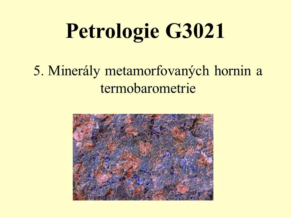 5. Minerály metamorfovaných hornin a termobarometrie Petrologie G3021