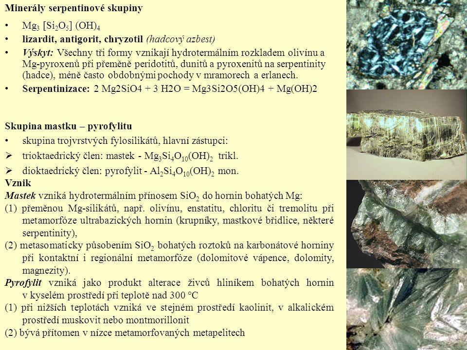 Minerály serpentinové skupiny Mg 3 [Si 2 O 5 ] (OH) 4Mg 3 [Si 2 O 5 ] (OH) 4 lizardit, antigorit, chryzotil (hadcový azbest) Výskyt: Všechny tři formy