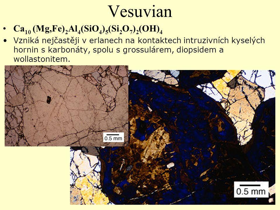 Vesuvian Ca 10 (Mg,Fe) 2 Al 4 (SiO 4 ) 5 (Si 2 O 7 ) 2 (OH) 4 Vzniká nejčastěji v erlanech na kontaktech intruzivních kyselých hornin s karbonáty, spo