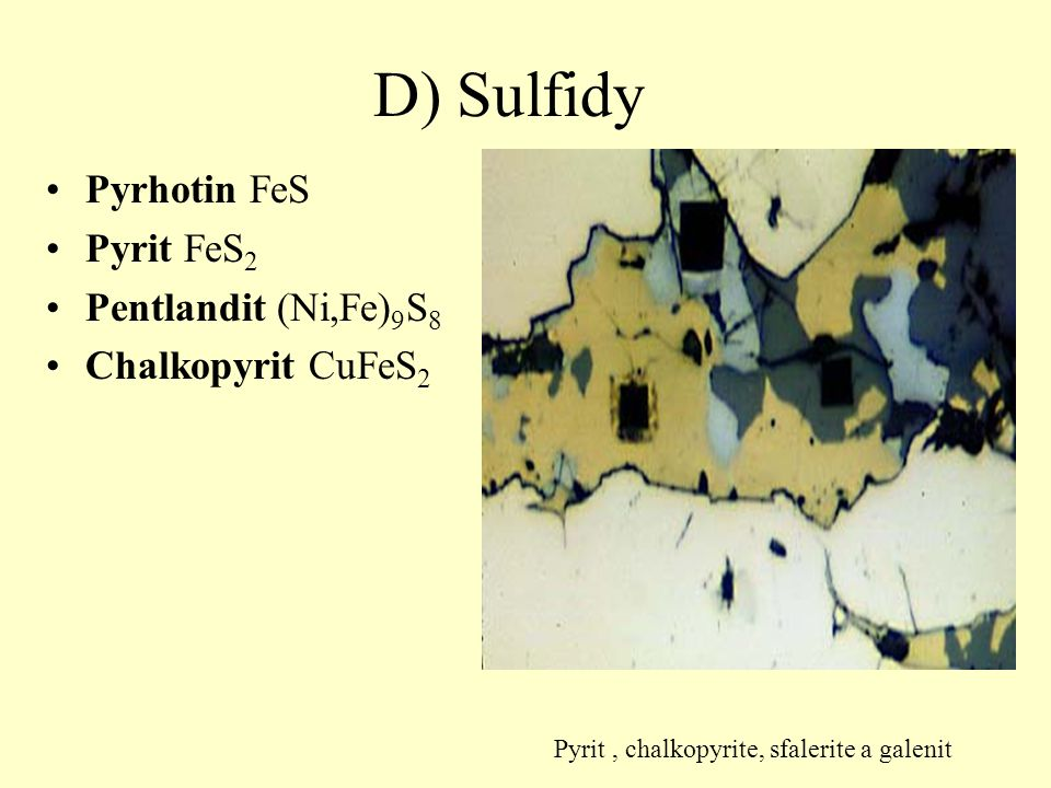 D) Sulfidy Pyrhotin FeS Pyrit FeS 2 Pentlandit (Ni,Fe) 9 S 8 Chalkopyrit CuFeS 2 Pyrit, chalkopyrite, sfalerite a galenit