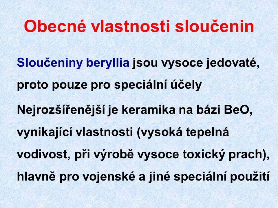 Obecné vlastnosti sloučenin Sloučeniny beryllia jsou vysoce jedovaté, proto pouze pro speciální účely Nejrozšířenější je keramika na bázi BeO, vynikající vlastnosti (vysoká tepelná vodivost, při výrobě vysoce toxický prach), hlavně pro vojenské a jiné speciální použití