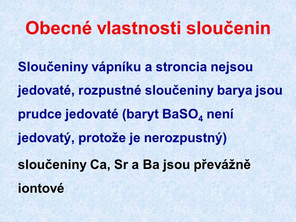 Obecné vlastnosti sloučenin Sloučeniny vápníku a stroncia nejsou jedovaté, rozpustné sloučeniny barya jsou prudce jedovaté (baryt BaSO 4 není jedovatý, protože je nerozpustný) sloučeniny Ca, Sr a Ba jsou převážně iontové